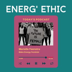 Energ'Ethic Podcast Energy Feminist